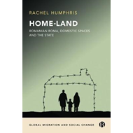 Home-Land: Romanian Roma, domestic spaces and the state (BOK)