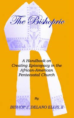 Bishopric: a Handbook on Creating Episcopacy in the African- (BOK)