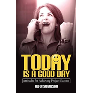 Today Is a Good Day! Attitudes for Achieving Project Success (BOK)