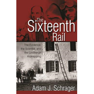 The Sixteenth Rail: The Evidence, the Scientist, and the Lindbergh Kidnapping (BOK)
