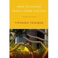 How to Escape from a Leper Colony: A Novella and Stories (BOK)