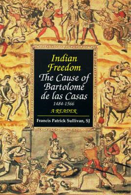 Indian Freedom: The Cause of Bartolome de Las Casas (BOK)
