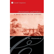 Christianity and Politics: A Brief Guide to the History (BOK)