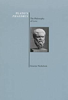 "Plato's ""Phaedrus"": The Philosophy of Love (BOK)"