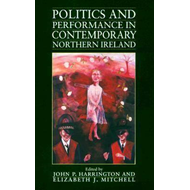 Politics and Performance in Contemporary Northern Ireland (BOK)
