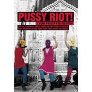 Pussy Riot: a Punk Prayer for Freedom: Letters from Prison, Songs, Poems, and Courtroom Statements Plus Tributes to the Punk Band That Shook the World (BOK)