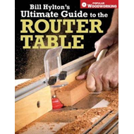 Bill Hylton's Ultimate Guide to the Router Table (BOK)