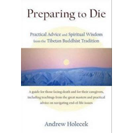 Preparing to Die: Practical Advice and Spiritual Wisdom from the Tibetan Buddhist Tradition (BOK)