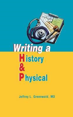 Writing a History and Physical (BOK)