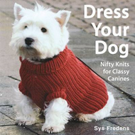 Dress Your Dog: Nifty Knits for Classy Canines (BOK)