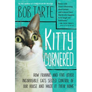 Kitty Cornered: How Frannie and Five Other Incorrigible Cats Seized Control of Our House and Made it (BOK)