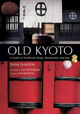 Old Kyoto: a Guide to Traditional Shops, Restaurants, and In (BOK)