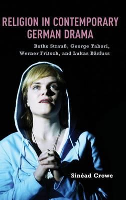 Religion in Contemporary German Drama: Botho Strau, George Tabori, Werner Fritsch, and Lukas Barfuss (BOK)