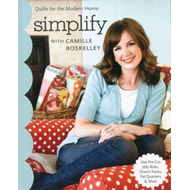 Simplify: With Camille Roskelly: Quilts for the Modern Home (BOK)