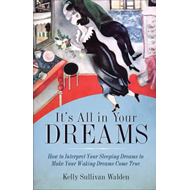It's All in Your Dreams: How to Interpret Your Sleeping Dreams to Make Your Waking Dreams Come True (BOK)