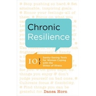 Chronic Resilience: 10 Sanity-Saving Tools for Women Coping with the Stress of Illness (BOK)