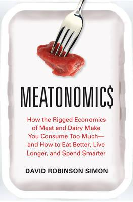 Meatonomics: How the Rigged Economics of the Meat and Dairy Industries Are Encouraging You to Consum (BOK)