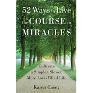 52 Ways to Live the Course in Miracles (BOK)