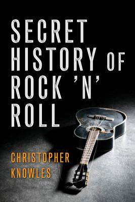 Secret History of Rock 'n' Roll: The Mysterious Roots of Modern Music (BOK)