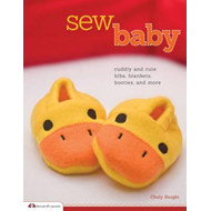 Sew Baby: Cuddly and Cute Bibs, Blankets, Booties, and More (BOK)
