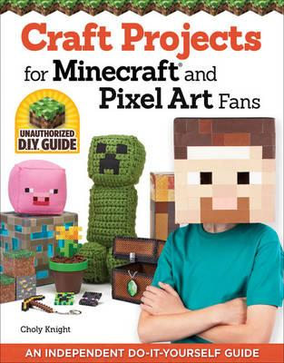 Craft Projects for Minecraft and Pixel Art Fans (BOK)