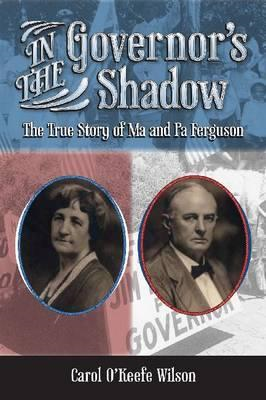 In the Governor's Shadow: The True Story of Ma and Pa Ferguson (BOK)