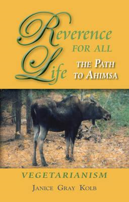 Reverence for All Life: The Path to Ahimsa: Vegetarianism (BOK)