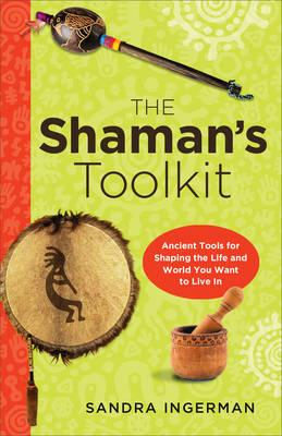 Shaman's Toolkit: Ancient Tools for Shaping the Life and World You Want to Live In (BOK)