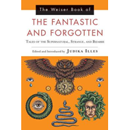 Weiser Book of the Fantastic and Forgotten (BOK)