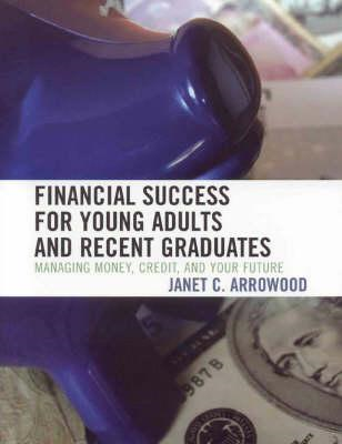 Financial Success for Young Adults and Recent Graduates: Managing Money, Credit, and Your Future (BOK)
