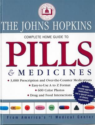 John Hopkins Complete Home Guide to Pills and Medicines (BOK)