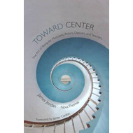 Toward Center: The Art of Being for Musicians, Actors, Dancers, & Teachers (BOK)