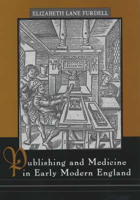 Publishing and Medicine in Early Modern England (BOK)