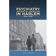 Psychiatry and Racial Liberalism in Harlem, 1936-1968 (BOK)