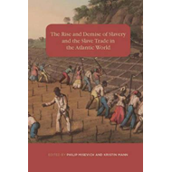 Rise and Demise of Slavery and the Slave Trade in the Atlant (BOK)