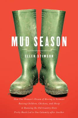 Mud Season: How One Woman's Dream of Moving to Vermont, Raising Children, Chickens and Sheep and Run (BOK)