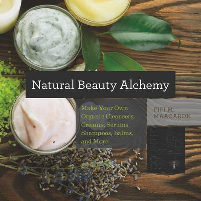 Natural Beauty Alchemy Make Your Own Organic Cleansers, Crea (BOK)