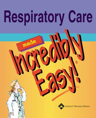 Respiratory Care Made Incredibly Easy (BOK)