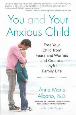 You and Your Anxious Child: Free Your Child from Fears and Worries and Create a Joyful Family Life (BOK)