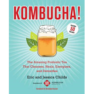 Kombucha!: The Amazing Probiotic Tea that Cleanses, Heals, Energizes, and Detoxifies (BOK)
