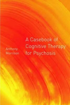Casebook of Cognitive Therapy for Psychosis (BOK)