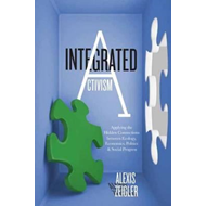 Integrated Activism: Applying the Hidden Connections Between Ecology, Economics, Politics, and and S (BOK)