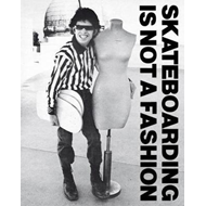 Skateboarding Is Not A Fashion (BOK)