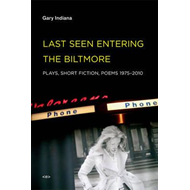 Last Seen Entering the Biltmore: Plays, Short Fiction, Poems, 1975-2010 (BOK)