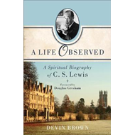 A Life Observed: A Spiritual Biography of C. S. Lewis (BOK)