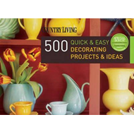Country Living: 500 Quick & Easy Decorating Projects & Ideas (BOK)