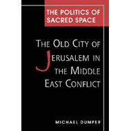 The Politics of Sacred Space: The Old City of Jerusalem in the Middle East Conflict (BOK)