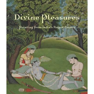 Divine Pleasures - Painting from India's Rajput Courts, the (BOK)