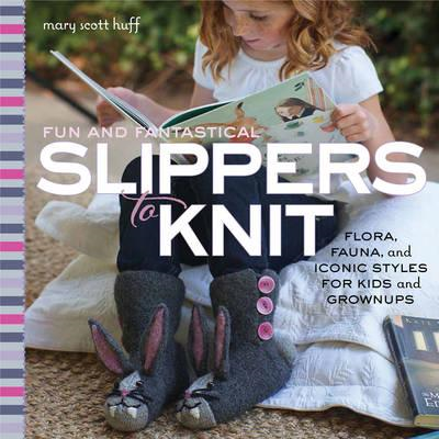 Fun and Fantastical Slippers to Knit (BOK)