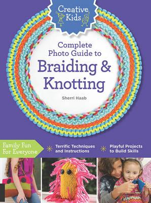 Creative Kids Complete Photo Guide to Braiding and Knotting (BOK)
